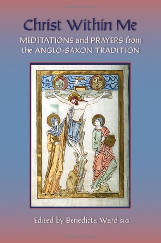 Christ Within Me: Prayers and Meditations from the Anglo-Saxon Tradition - Benedicta Ward SLG