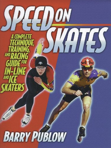 Speed on Skates: A Complete Technique, Training and Racing Guide for In-Line and Ice Skaters - Barry Publow