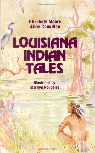 Louisiana Indian Tales - Elizabeth Moore; Alice Couvillon