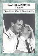 Never Swim Alone and This Is a Play - MacIvor, Daniel