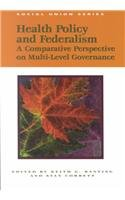 Health Policy and Federalism: A Comparative Perspective (Institute of Intergovernmental Relations) - Keith G. Banting; Stan Corbett