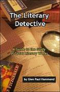 The Literary Detective: A Guide to the Study of Great Literary Works - Hammond, Glen Paul