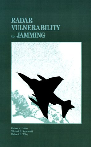 Radar Vulnerability to Jamming (Artech House Radar Library) - Robert N. Lothes; Richard G. Wiley; Michael B. Szymanski