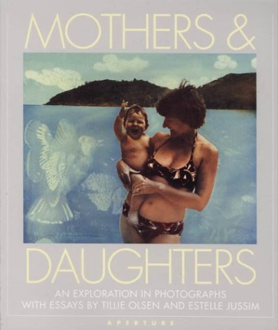 Mothers  &  Daughters: An Exploration in Photographs - Tillie Olsen; Julie O. Edwards; Julie Olsen-Edwrds