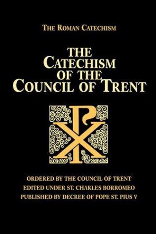 The Catechism of the Council of Trent - Council of Trent; Catholic Church