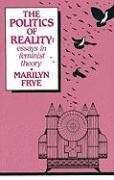 The Politics of Reality: Essays in Feminist Theory