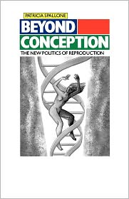 Beyond Conception: The New Politics of Reproduction