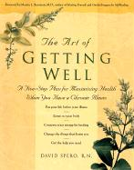 The Art of Getting Well: A Five-Step Plan for Maximizing Health When You Have a Chronic Illness