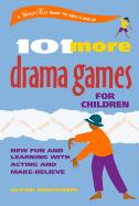 101 More Drama Games for Children: New Fun and Learning with Acting and Make-Believe