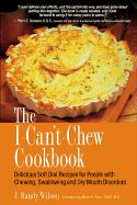 The I-Can't-Chew Cookbook: Delicious Soft Diet Recipes for People with Chewing, Swallowing, and Dry Mouth Disorders - Wilson, J. Randy
