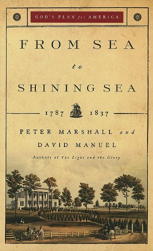 From Sea to Shining Sea: 1787-1837 (God's Plan for America) - Peter Marshall; David Manuel