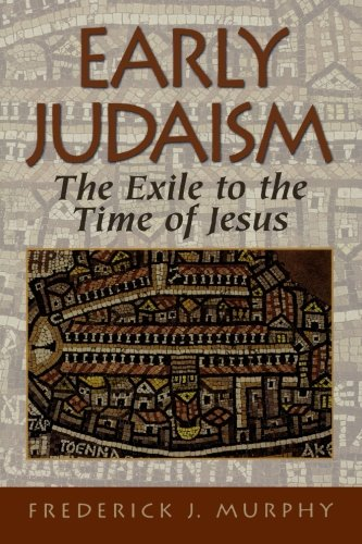 Early Judaism: The Exile to the Time of Jesus - Frederick J. Murphy