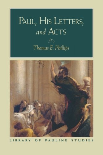 Paul, His Letters, and Acts (Library of Pauline Studies) - Thomas E. Phillips