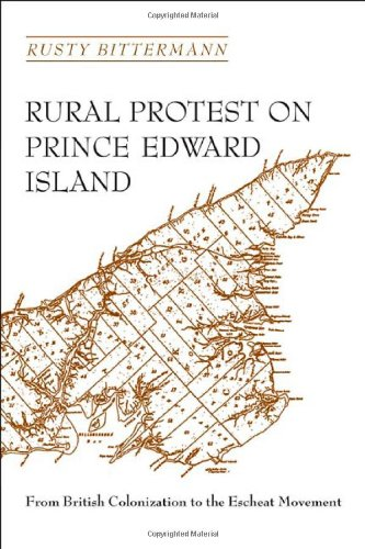 Rural Protest on Prince Edward Island: From British Colonization to the Escheat Movement - Rusty Bittermann
