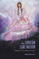 Lubicon Lake Nation: Indigenous Knowledge and Power - Hill, Dawn; Martin-Hill, Dawn