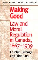 Making Good: Law and Moral Regulation in Canada, 1867-1939. (Themes in Canadian History) - Carolyn Strange; Tina Loo
