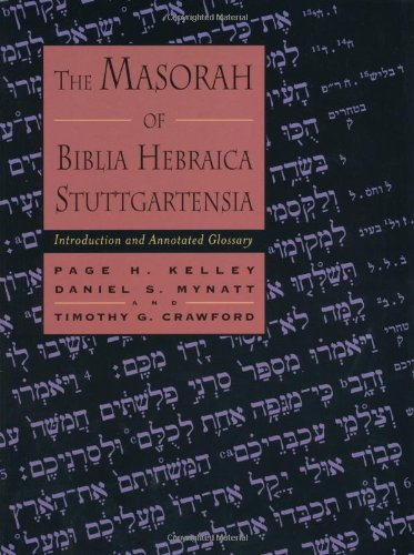 The Masorah of Biblia Hebraica Stuttgartensia: Introduction and Annotated Glossary - Page H. Kelley; Timothy G. Crawford; Daniel S. Mynatt