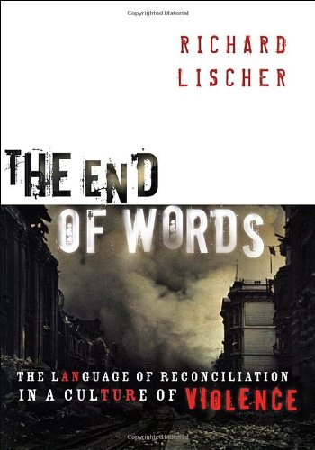 The End of Words: The Language of Reconciliation in a Culture of Violence (The Lyman Beecher Lectures in Preaching) - Richard Lischer