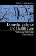 Domestic Violence and Health Care: What Every Professional Needs to Know - Schornstein, Sherri L.