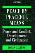 Peace by Peaceful Means: Peace and Conflict, Development and Civilization