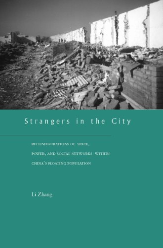 Strangers in the City: Reconfigurations of Space, Power, and Social Networks Within China's Floating Population - Li Zhang
