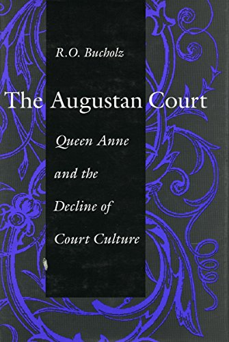 The Augustan Court: Queen Anne and the Decline of Court Culture - BUCHOLZ, R.O.