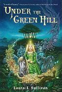 Under the Green Hill - Sullivan, Laura L.