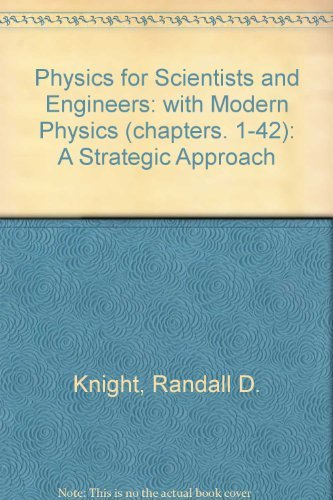Physics for Scientists and Engineers : A Strategic Approach with Modern Physics (Student Workbook Included) - Randall D. Knight