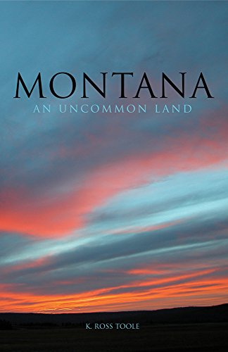 Montana: An Uncommon Land - K. Ross Toole