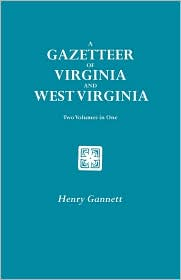 A Gazetteer of Virginia and West Virginia. Two Volumes in One