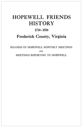 Hopewell Friends History, 1734-1934, Frederick County, Virginia Records of - Joint Committee of Hopewell Friends; Friends Meeting Hopewell