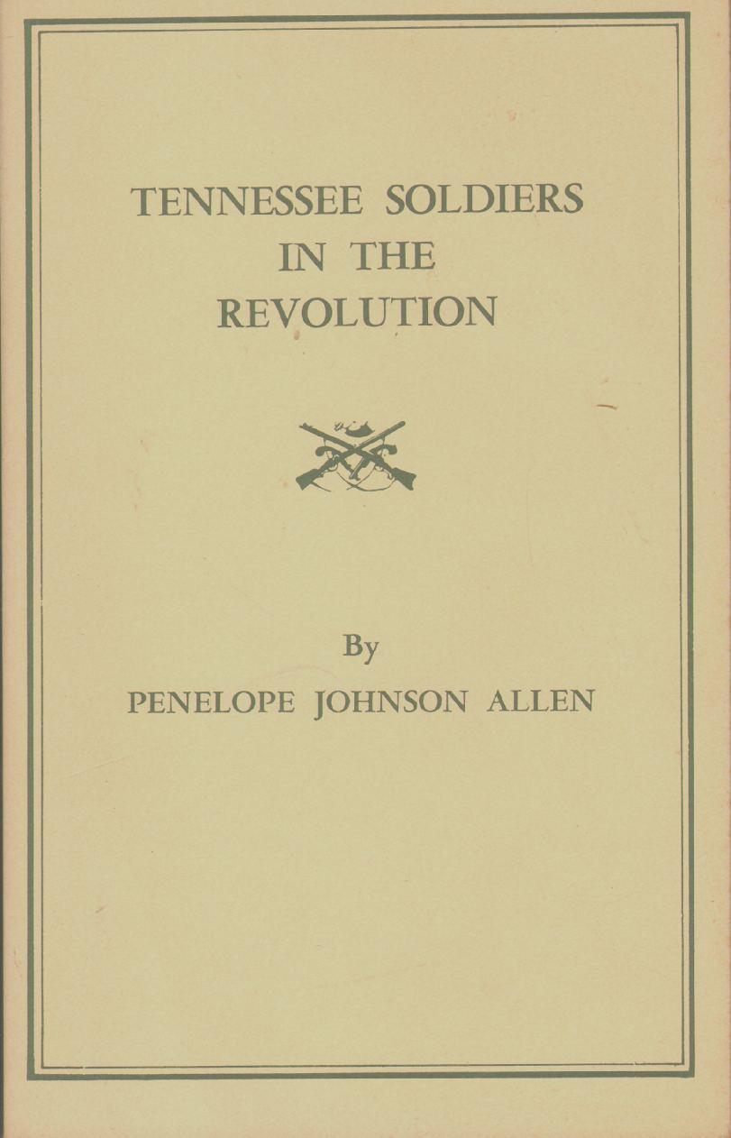 TENNESSEE SOLDIERS IN THE REVOLUTION - Allen, Penelope Johnson