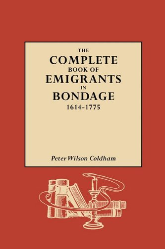 (GW 1098) The Complete Book of Emigrants in Bondage, 1614-1775 - Peter Wilson Coldham