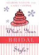 What's Your Bridal Style ? - Naylor, Sharon; Cooper, Casey