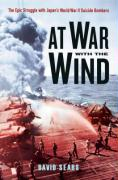 At War with the Wind: The Epic Struggle with Japan's World War II Suicide Bombers
