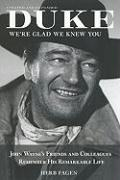 Duke, We're Glad We Knew You: John Wayne's Friends and Colleagues Remember His Remarkable Life
