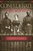 Confederate Heroines: 120 Southern Women Convicted by Union Military Justice