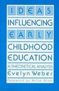 Ideas Influencing Early Childhood Education: A Theoretical Analysis - Weber, Evelyn