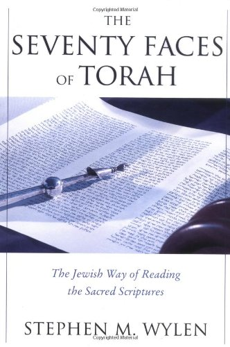 The Seventy Faces of Torah: The Jewish Way of Reading the Sacred Scriptures - Stephen M. Wylen