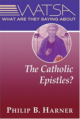 What Are They Saying About the Catholic Epistles? - Philip B. Harner
