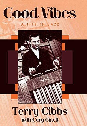 Good Vibes: A Life in Jazz (Studies in Jazz) - Terry Gibbs; Cary Ginell