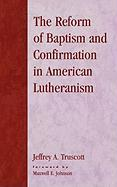 The Reform of Baptism and Confirmation in American Lutheranism