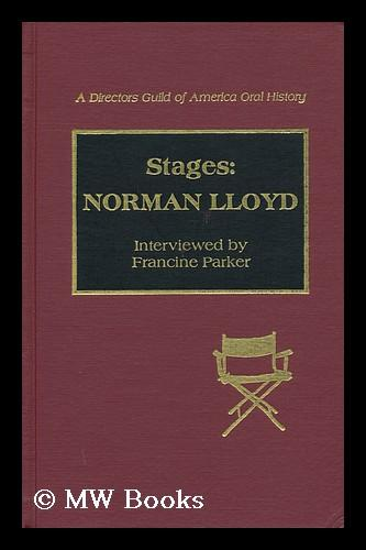 Stages--Norman Lloyd / Interviewed by Francine Parker - Lloyd, Norman (1914-). Francine Parker