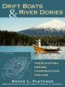 Drift Boats and River Dories: Their History, Design, Construction, and Use