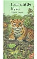 I Am a Little Tiger: Large (Barron's Little Animal) - Francois Crozat