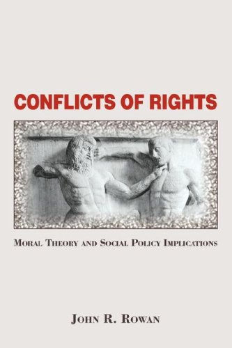Conflicts Of Rights: Moral Theory And Social Policy Implications - John Rowan