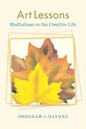 Art Lessons: Meditations on the Creative Life
