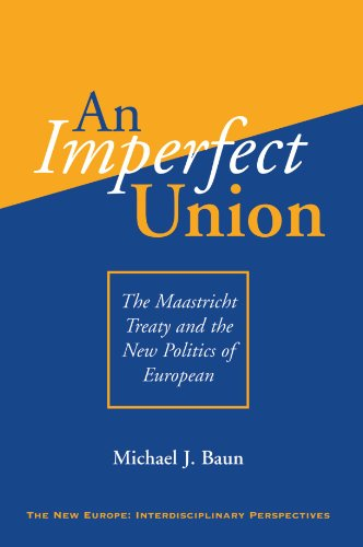 An Imperfect Union: The Maastricht Treaty And The New Politics Of European Integration (New Europe) - Michael J Baun