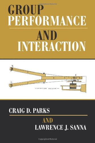 Group Performance And Interaction - Craig D Parks; Lawrence J Sanna