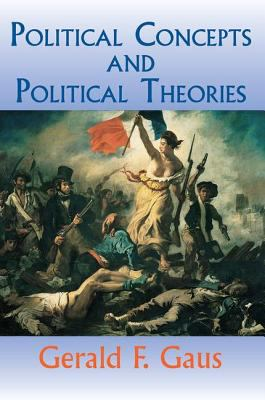 Political Concepts and Political Theories - Gerald F. Gaus